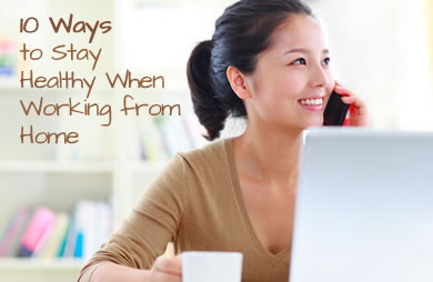 10 Ways to Stay Healthy When Working from Home