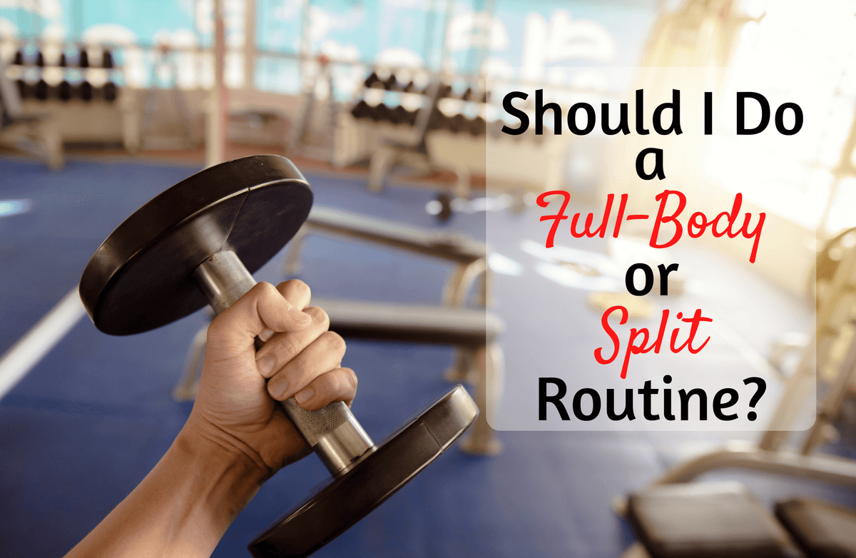 Is a Full-Body Workout or a Split Routine Your Best Bet for Success?