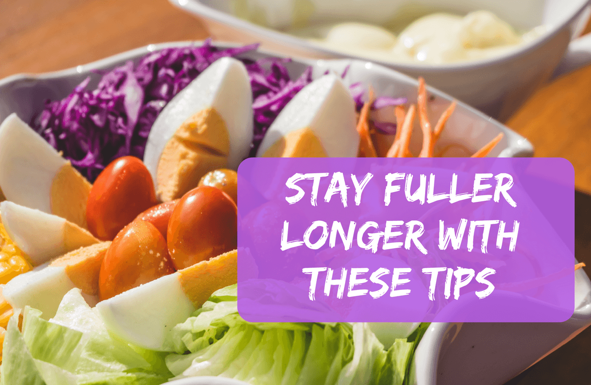 Tips to Stay Full Longer: Beat Hunger and Boost Satisfaction