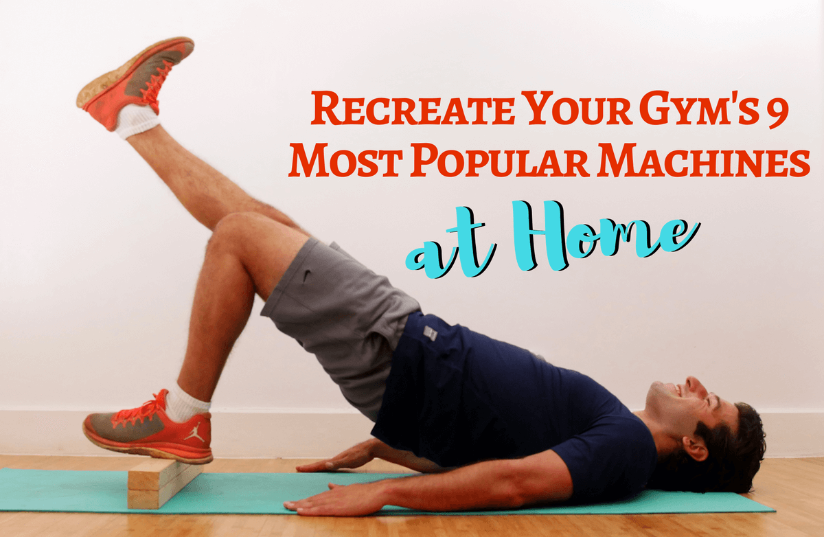 9 At-Home Modifications for Your Favorite Gym Machines