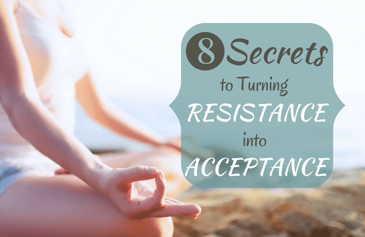 8 Practical Ways to Stop Resisting What's Good for You