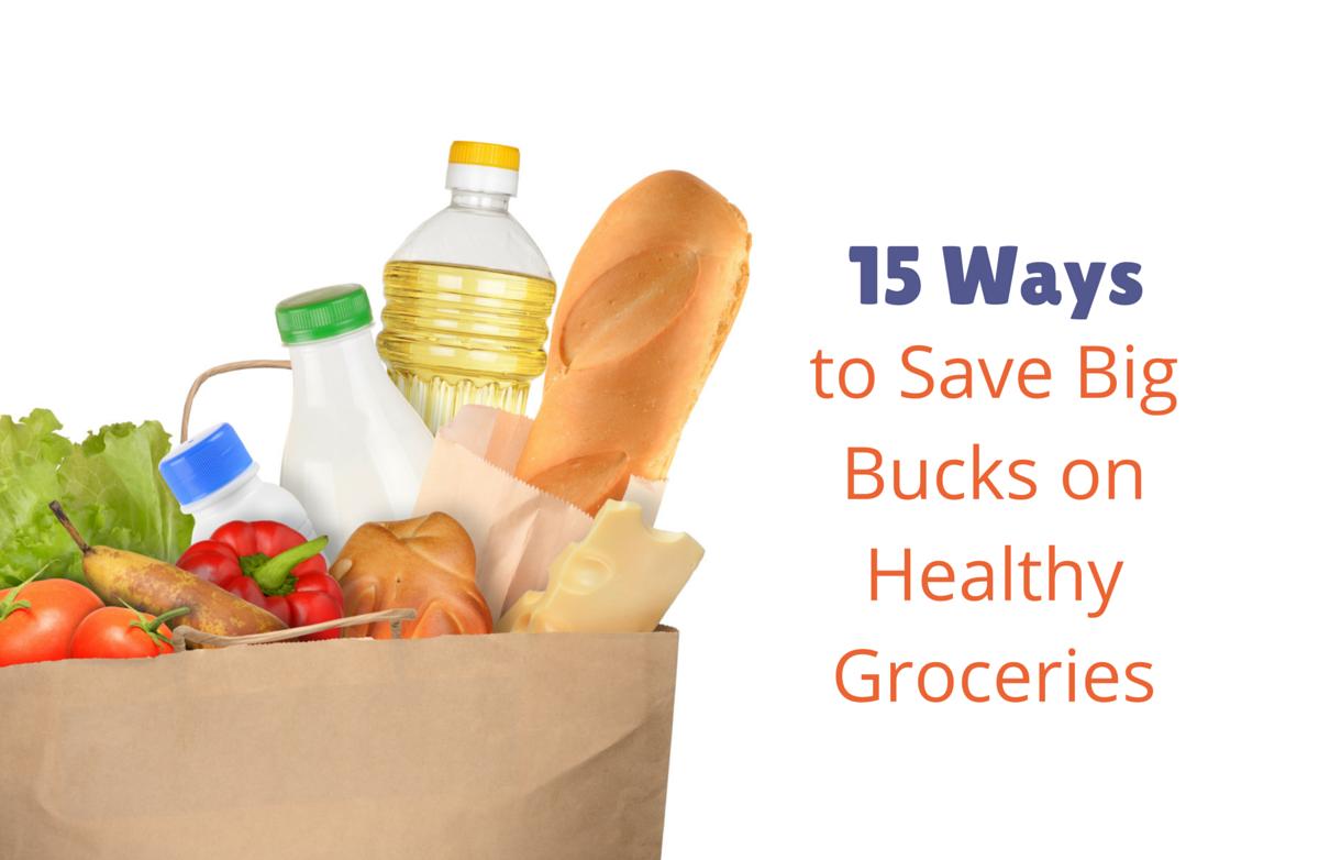 15 Ways to Save Big Bucks on Healthy Groceries