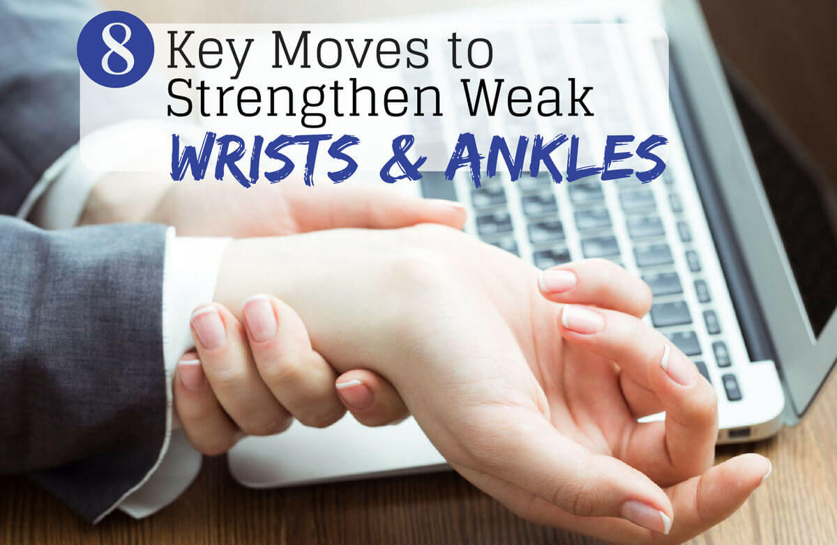 Strengthen Weak Wrists and Ankles in 7 Moves