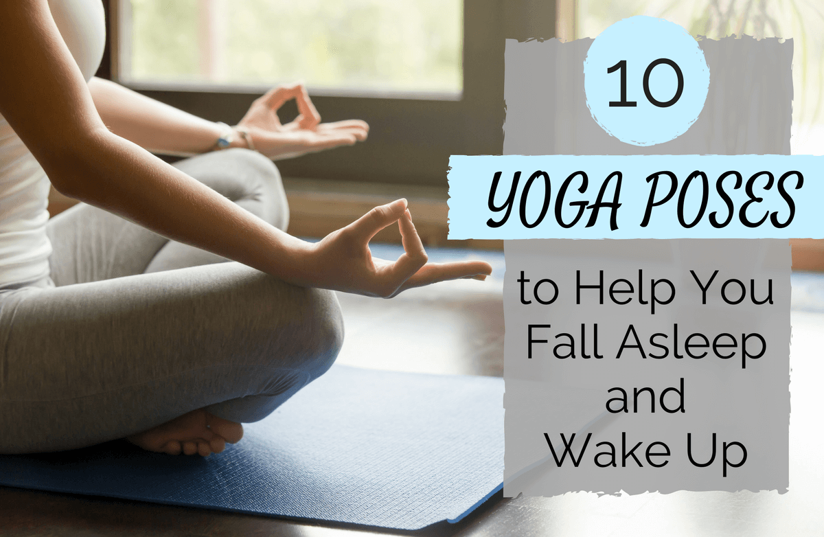 5 Yoga Poses to Do Before Bed and 5 to Wake You Up