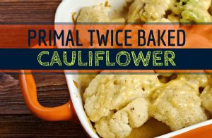 Primal Twice Baked Cauliflower
