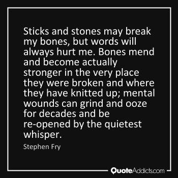 Sticks And Stones May Break My Bones But Words Will Never Hurt Me