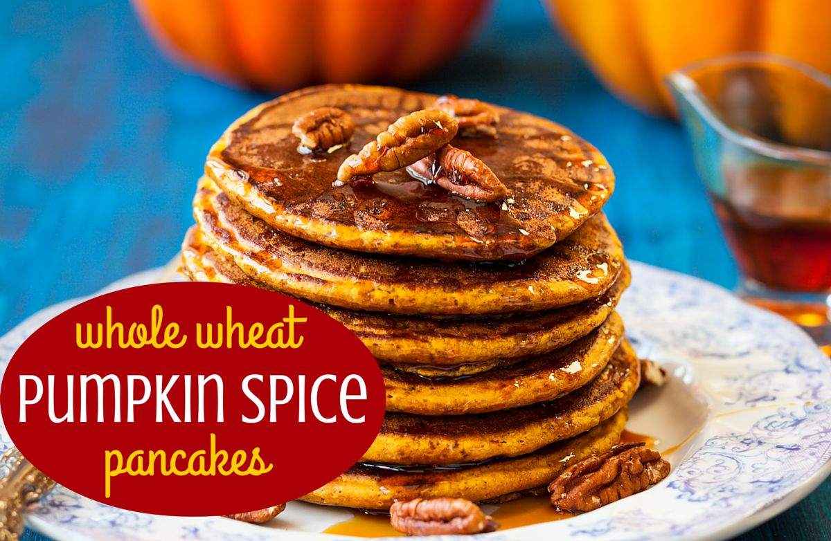 Whole Wheat Pumpkin Spice Pancakes