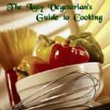 The Lazy Vegetarian's Guide to Cooking