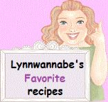 Lynnwannabe's Favorite Recipes