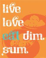 Live Love Eat Dim Sum