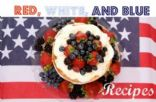 Red, White and Blue - 4th of July Recipes